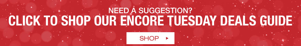 Click Here to Shop Our Encore Tuesday Deals Guide