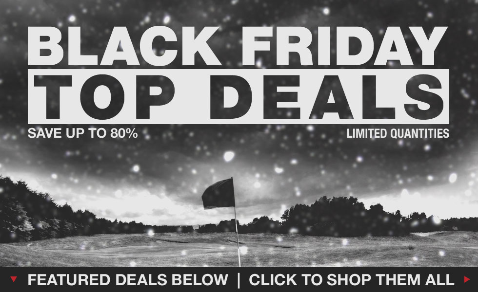Black Friday Madness - Shop Our Top Deals from Some of the Top Brands in Golf