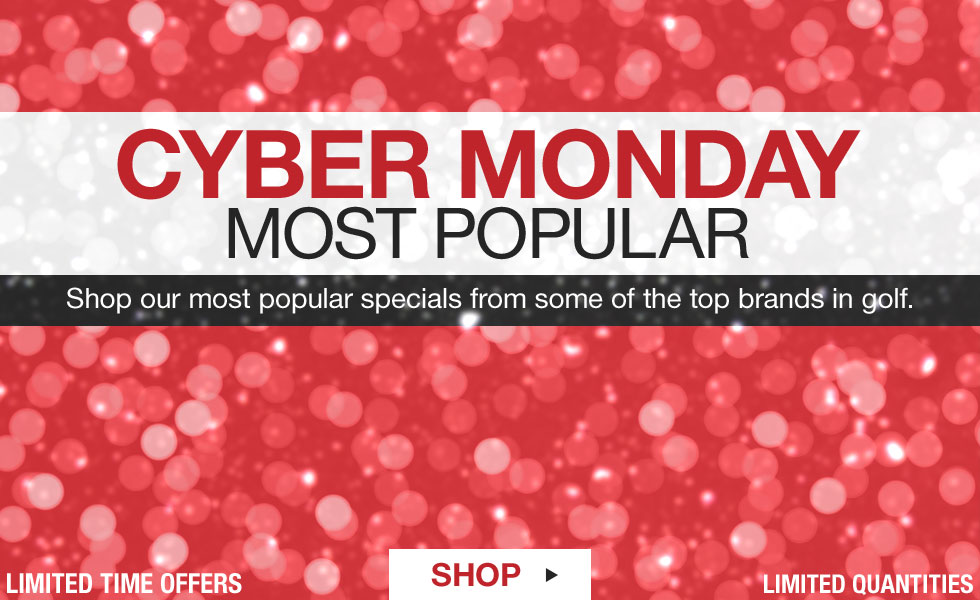 Cyber Monday Most Popular - Shop Our Top Deals from Some of the Top Brands in Golf