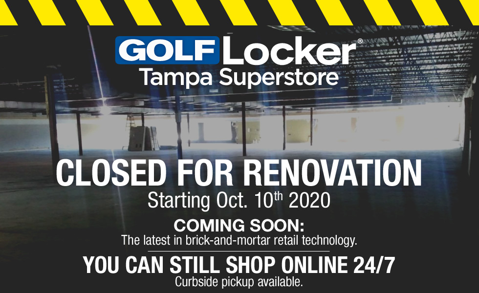 It's Renovation Time at Golf Locker Tampa Superstore - Closed Until Further Notice
